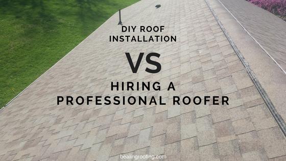 DIY Roof Installation vs Hiring a Professional Roofer