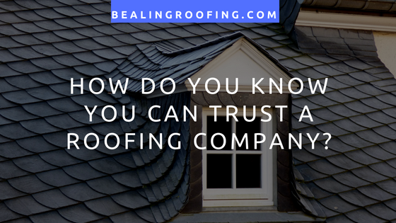 How Do You Know You Can Trust a Roofing Company?
