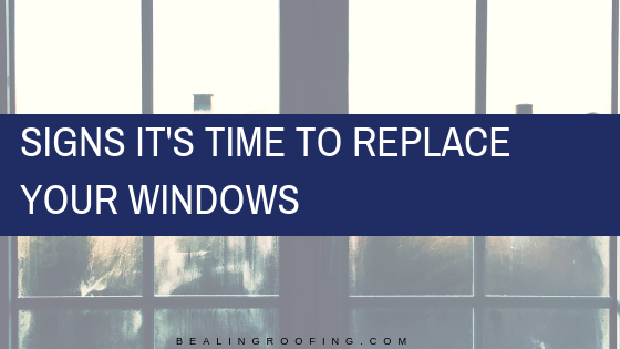 Signs it's Time to Replace Your Windows