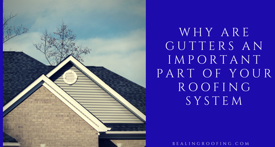 Why are Gutters an Important Part of Your Roofing System